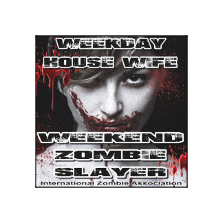 Weekday House Wife, Weekend Zombie Slayer. Stretched Canvas Prints