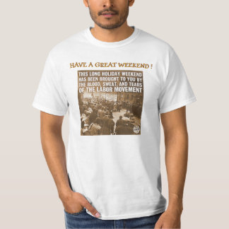 WEEKENDS BROUGHT TO YOU BY THE LABOR MOVEMENT T-Shirt