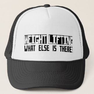 Weight Lifting What Else Is There? Trucker Hat