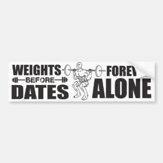 Weights Before Dates - Forever Alone - Meme Bumper Sticker