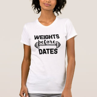 Weights before dates funny women's fitness shirt
