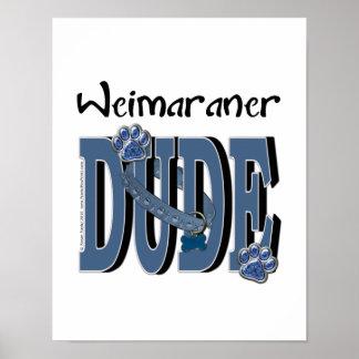 Weimaraner DUDE Posters