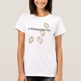 Weimaraner Nation : My Weimaraner Was Here! T-Shirt