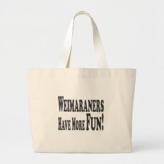 Weimaraners Have More Fun! Canvas Bags