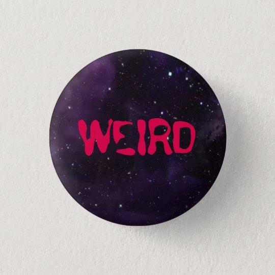 Weird button, space background. 3 cm round badge