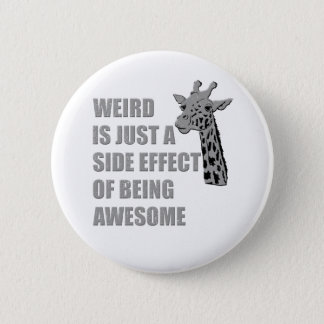 Weird is Just a Side Effect of Being Awesome 6 Cm Round Badge