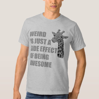 Weird is Just a Side Effect of Being Awesome T-shirts