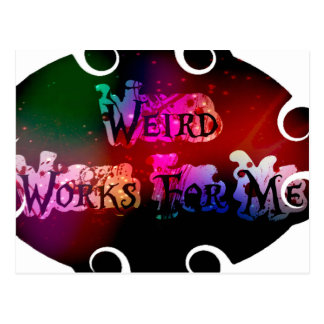 Weird Works For ME Postcard
