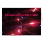 Welcome back from your COMA...it's 2025! Greeting Cards