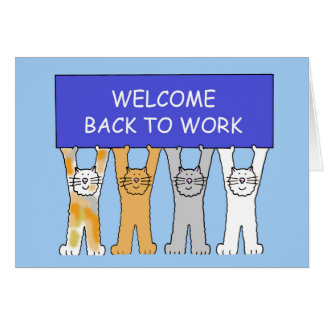 Welcome back to work cats. card
