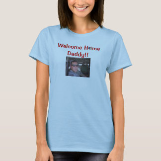 Welcome H  me Daddy!! T-Shirt