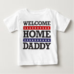 Welcome Home Daddy Shirts