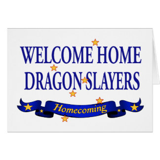 Welcome Home Dragon Slayers Greeting Card