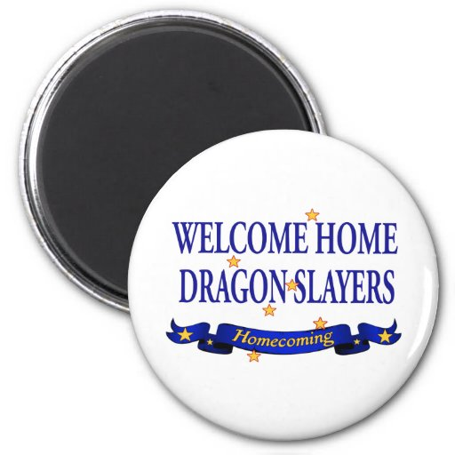 Welcome Home Dragon Slayers Refrigerator Magnet
