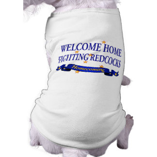 Welcome Home Fighting Redcocks Sleeveless Dog Shirt