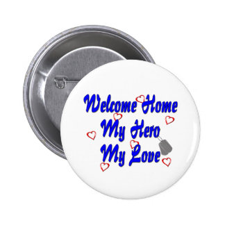 Welcome home my Hero my Love Pins