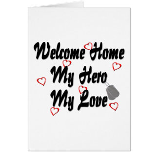 Welcome home my Hero my Love Greeting Cards