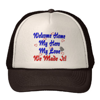 Welcome home my Hero my Love we made it Trucker Hats