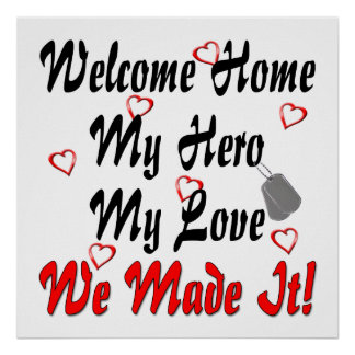 Welcome home my Hero my Love we made it Print