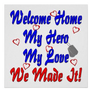 Welcome home my Hero my Love we made it Poster