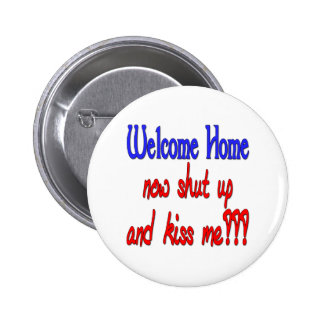 Welcome Home Now Shut Up And Kiss Me 6 Cm Round Badge