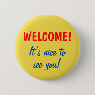 """WELCOME!"" ""It's nice to see you!"" Button"