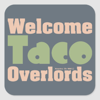 Welcome Taco Overlords Trump Truck Square Sticker