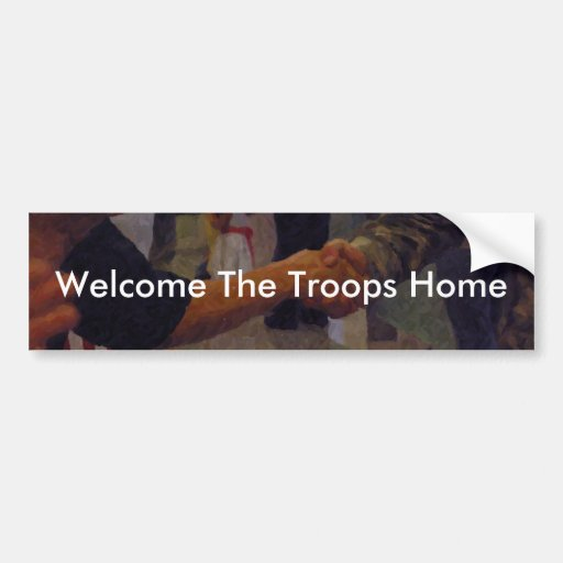Welcome The Troops Home Bumper Stickers