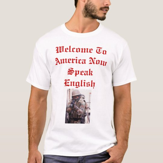 Welcome To America Now Speak English T-Shirt
