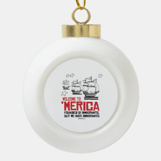 Welcome to Merica - Founded by Immigrants Ceramic Ball Decoration