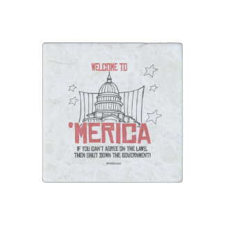 Welcome to Merica - Shut down the government Stone Magnet