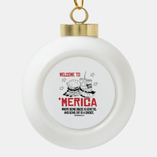 Welcome to Merica - Where being obese is genetic Ceramic Ball Decoration