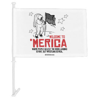 Welcome to Merica - Where the moon landing is fake Car Flag