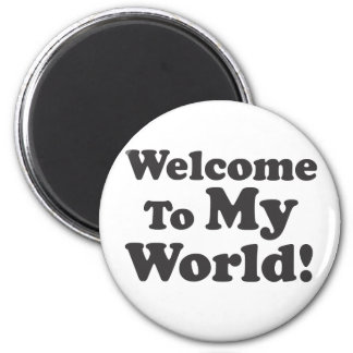 Welcome To My World! Magnet