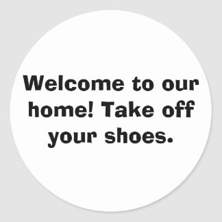 Welcome to our home! Take off your shoes. Classic Round Sticker