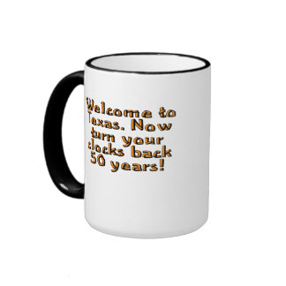 Welcome to Texas. Now turn your clocks back 50... Ringer Mug