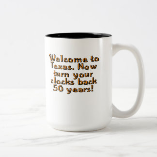Welcome to Texas. Now turn your clocks back 50... Two-Tone Mug