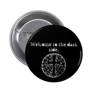 Welcome to the dark side.. 6 cm round badge