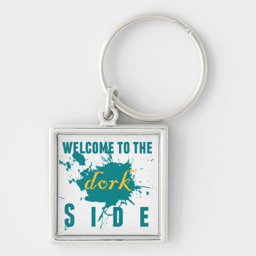 Welcome to the Dork side Keychain