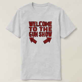 Welcome to the Gun Show T-Shirt