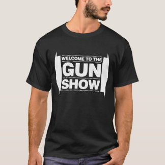 Welcome To The Gun Show - White T-Shirt