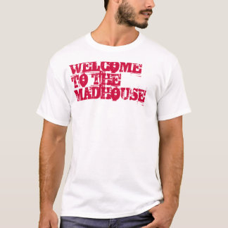 WELCOME TO THE MADHOUSE T-Shirt