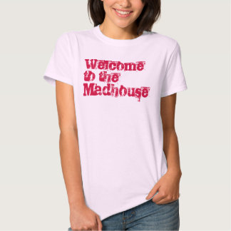 Welcome to the Madhouse Tshirts