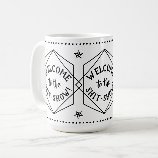 Welcome to the Shit Show | Sarcastic Motivational Coffee Mug