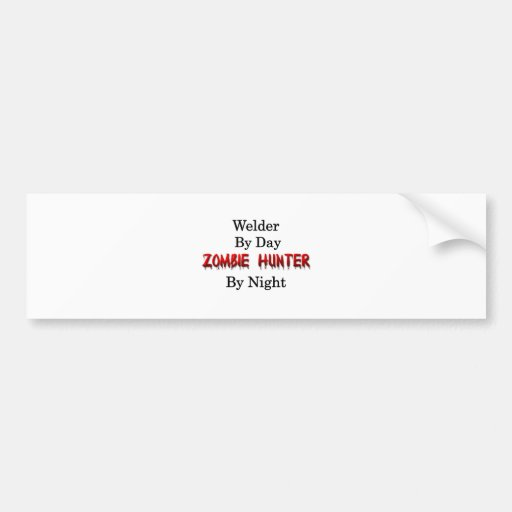 Welder/Zombie Hunter Bumper Stickers