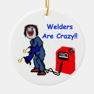 Welders are Crazy Christmas Ornament