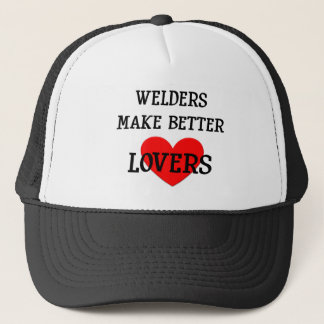 Welders Make Better Lovers Trucker Hat