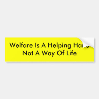 Welfare Is A Helping HandNot A Way Of Life Bumper Sticker