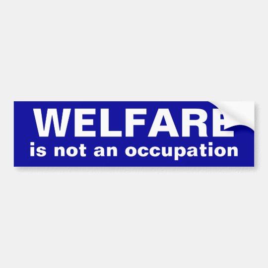 WELFARE, is not an occupation Bumper Sticker