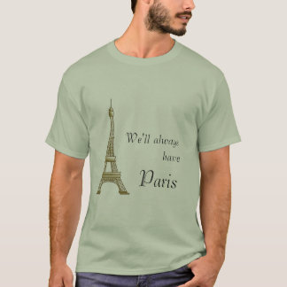 We'll always have Paris T-Shirt